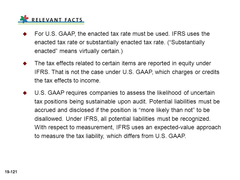 For U. S. GAAP, the enacted tax rate must be used
