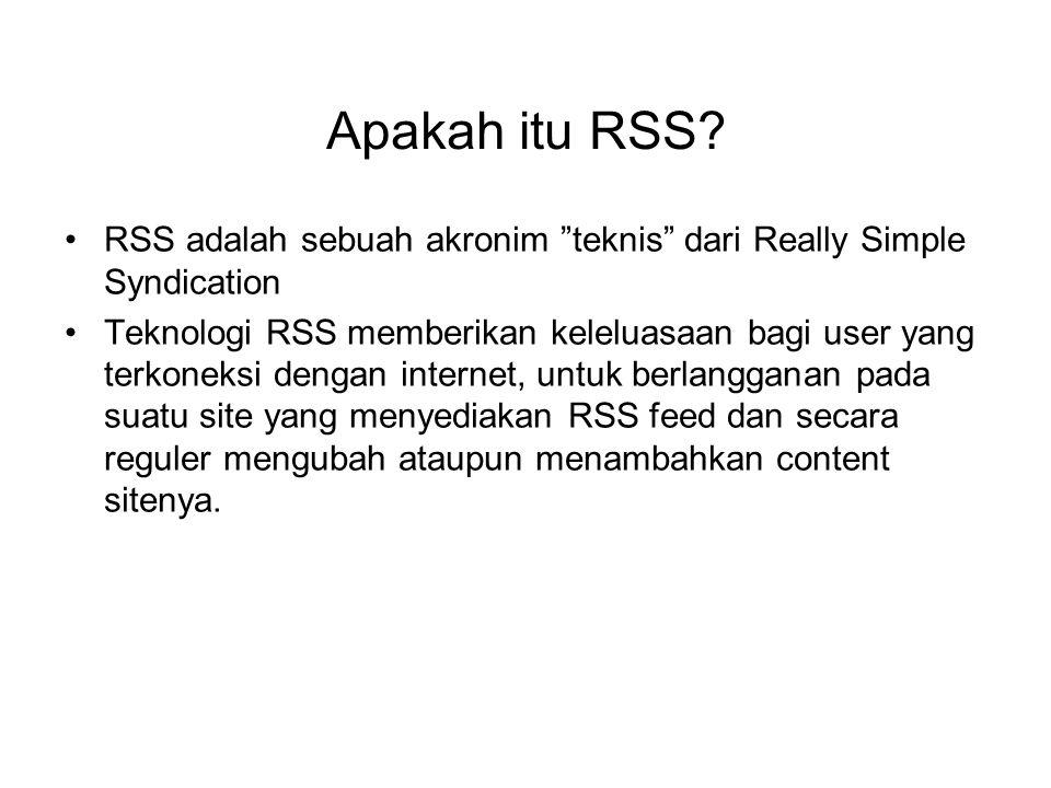 Apakah itu RSS RSS adalah sebuah akronim teknis dari Really Simple Syndication.