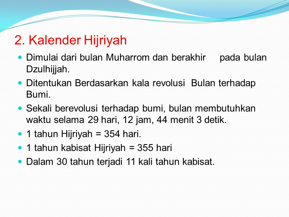 2. Kalender Hijriyah Dimulai dari bulan Muharrom dan berakhir pada bulan Dzulhijjah. Ditentukan Berdasarkan kala revolusi Bulan terhadap Bumi.