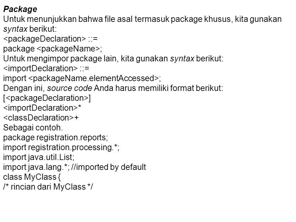 Package Untuk menunjukkan bahwa file asal termasuk package khusus, kita gunakan syntax berikut: <packageDeclaration> ::=
