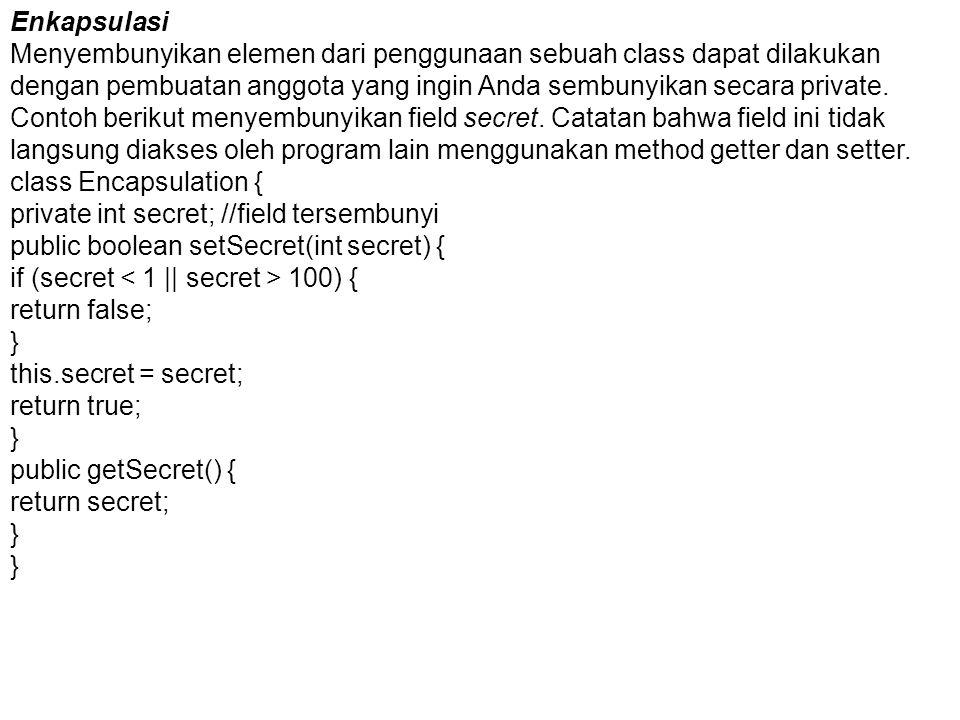 Enkapsulasi Menyembunyikan elemen dari penggunaan sebuah class dapat dilakukan dengan pembuatan anggota yang ingin Anda sembunyikan secara private.