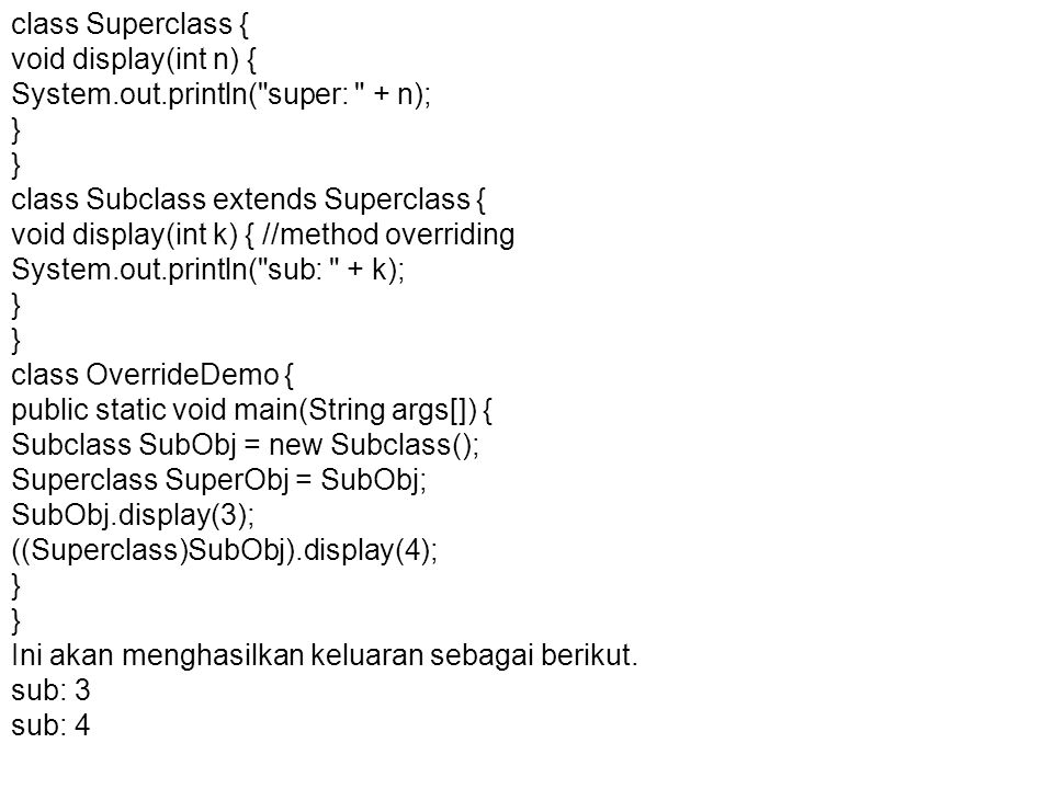 class Superclass { void display(int n) { System.out.println( super: + n); } class Subclass extends Superclass {