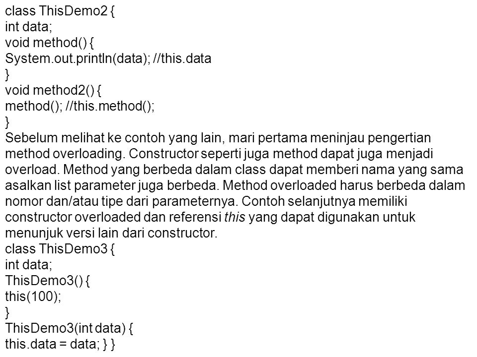 class ThisDemo2 { int data; void method() { System.out.println(data); //this.data. } void method2() {