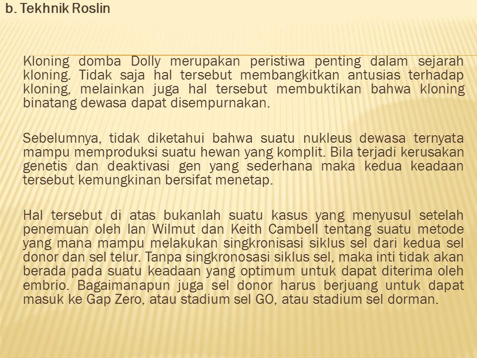 b. Tekhnik Roslin Kloning domba Dolly merupakan peristiwa penting dalam sejarah kloning.