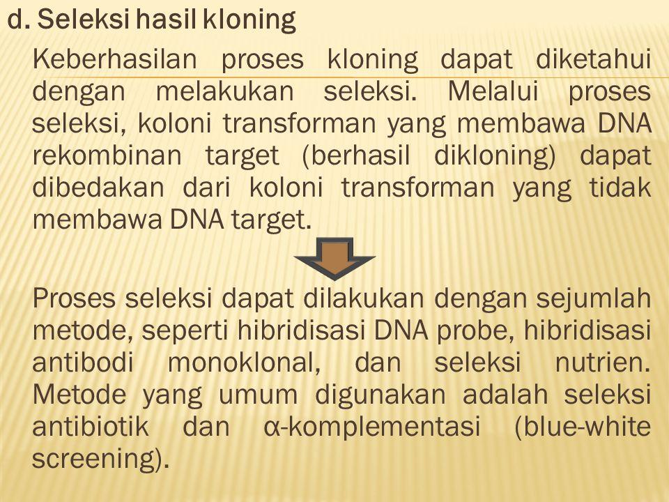 d. Seleksi hasil kloning Keberhasilan proses kloning dapat diketahui dengan melakukan seleksi.