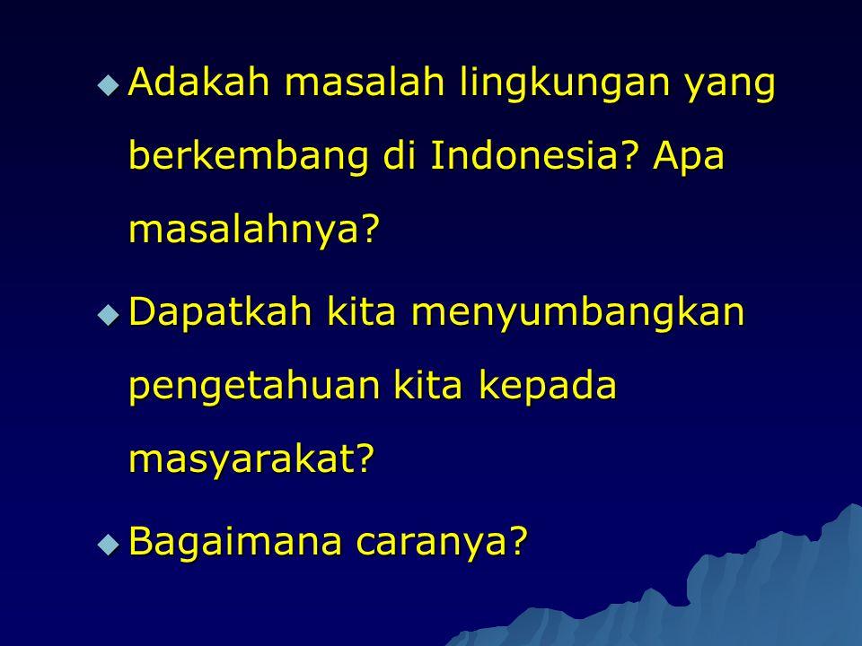 Adakah masalah lingkungan yang berkembang di Indonesia Apa masalahnya