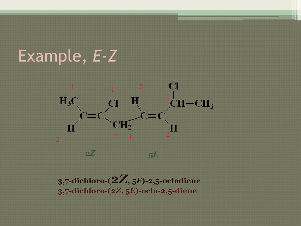 Example, E-Z 1 2 2 1 1 2 1 2 2Z 5E 3,7-dichloro-(2Z, 5E)-2,5-octadiene
