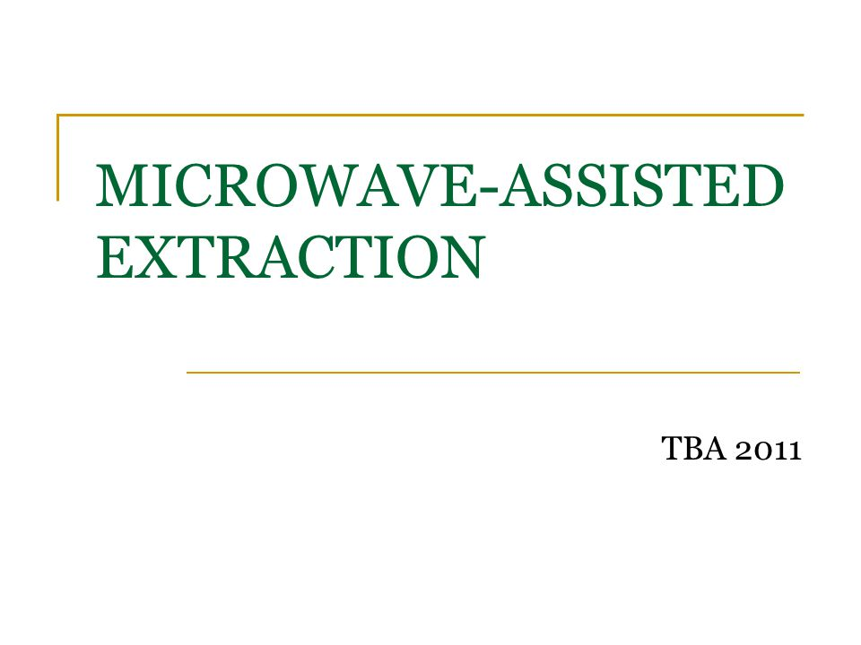MICROWAVE-ASSISTED EXTRACTION