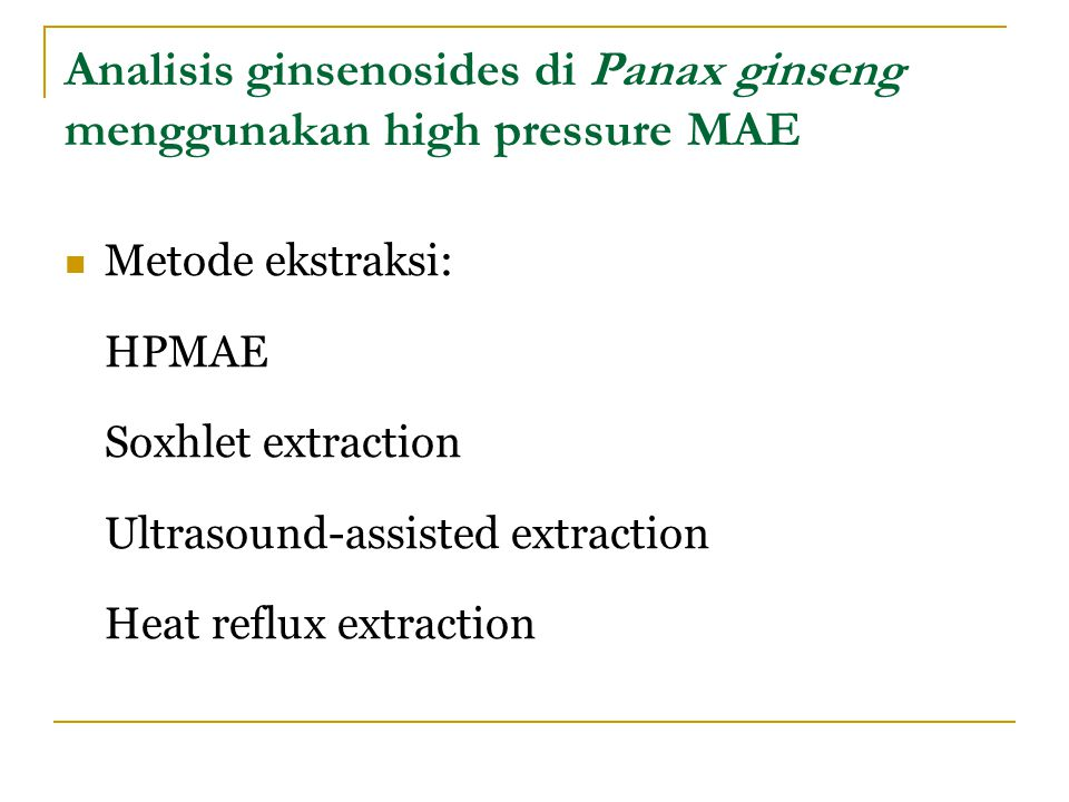 Analisis ginsenosides di Panax ginseng menggunakan high pressure MAE