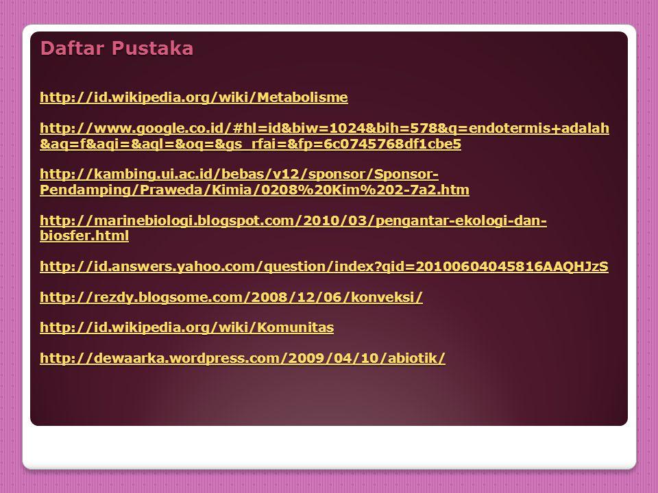 Daftar Pustaka http://id. wikipedia. org/wiki/Metabolisme http://www