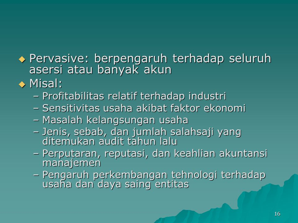 Pervasive: berpengaruh terhadap seluruh asersi atau banyak akun Misal: