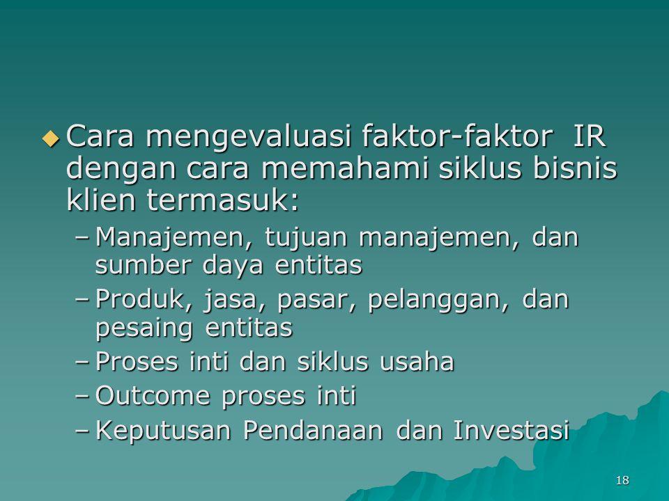 Cara mengevaluasi faktor-faktor IR dengan cara memahami siklus bisnis klien termasuk: