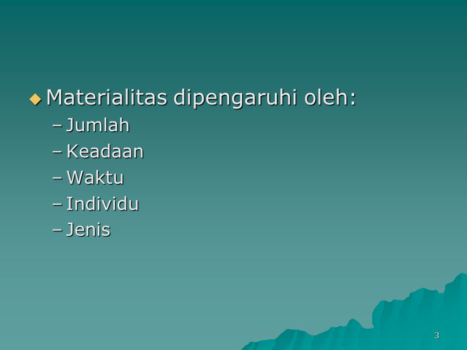 Materialitas dipengaruhi oleh: