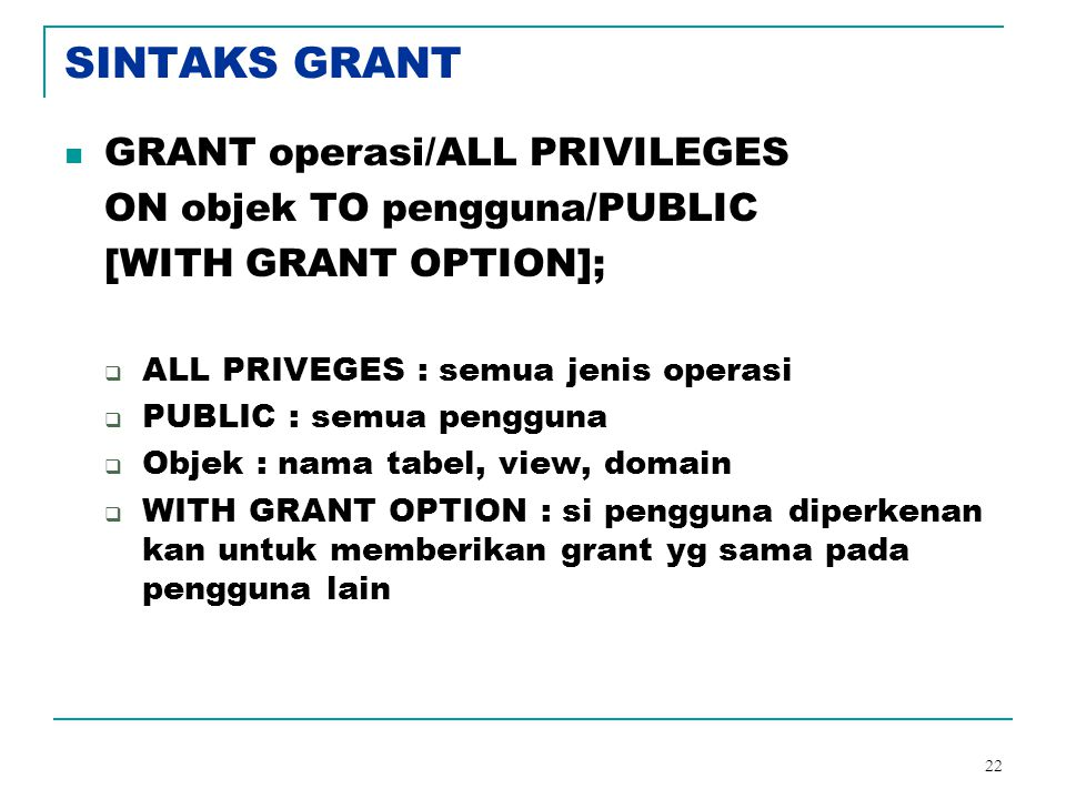 SINTAKS GRANT GRANT operasi/ALL PRIVILEGES ON objek TO pengguna/PUBLIC