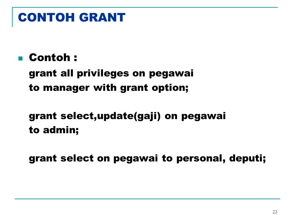 CONTOH GRANT Contoh : grant all privileges on pegawai
