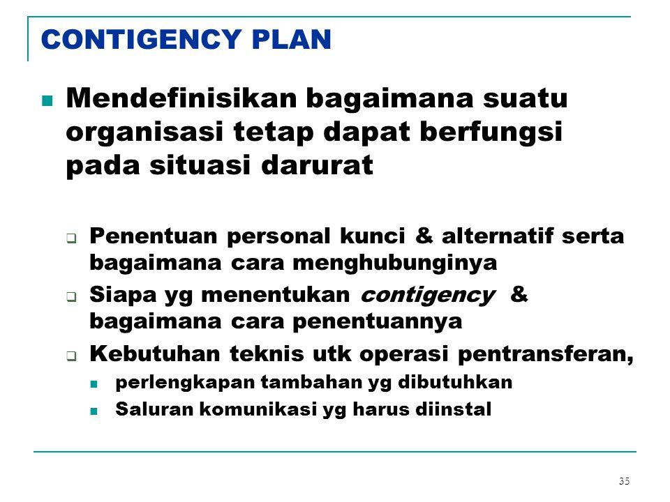 CONTIGENCY PLAN Mendefinisikan bagaimana suatu organisasi tetap dapat berfungsi pada situasi darurat.