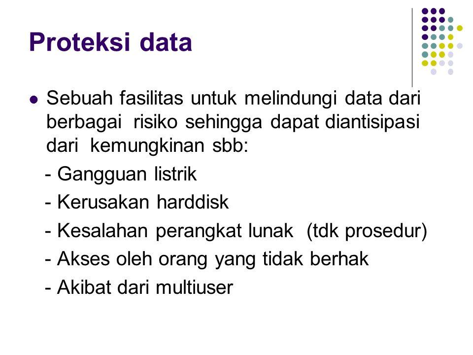 Proteksi data Sebuah fasilitas untuk melindungi data dari berbagai risiko sehingga dapat diantisipasi dari kemungkinan sbb:
