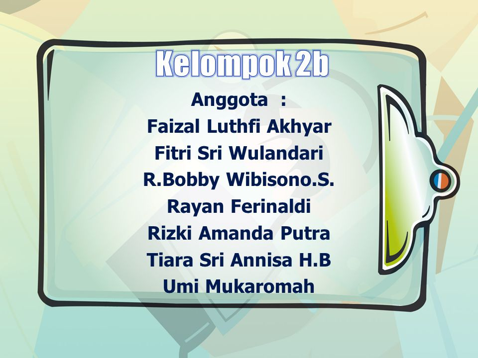 Kelompok 2b Anggota : Faizal Luthfi Akhyar Fitri Sri Wulandari