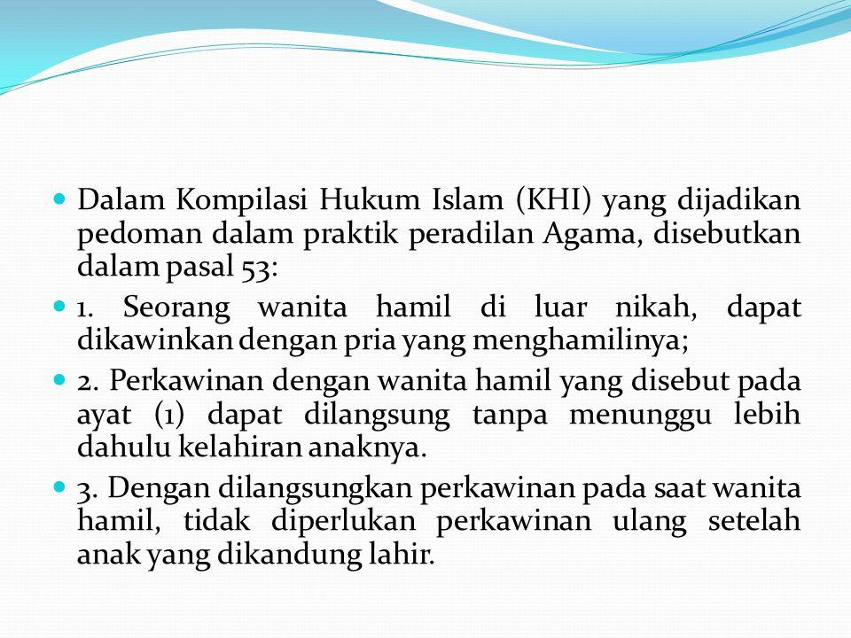 Dalam Kompilasi Hukum Islam (KHI) yang dijadikan pedoman dalam praktik peradilan Agama, disebutkan dalam pasal 53: