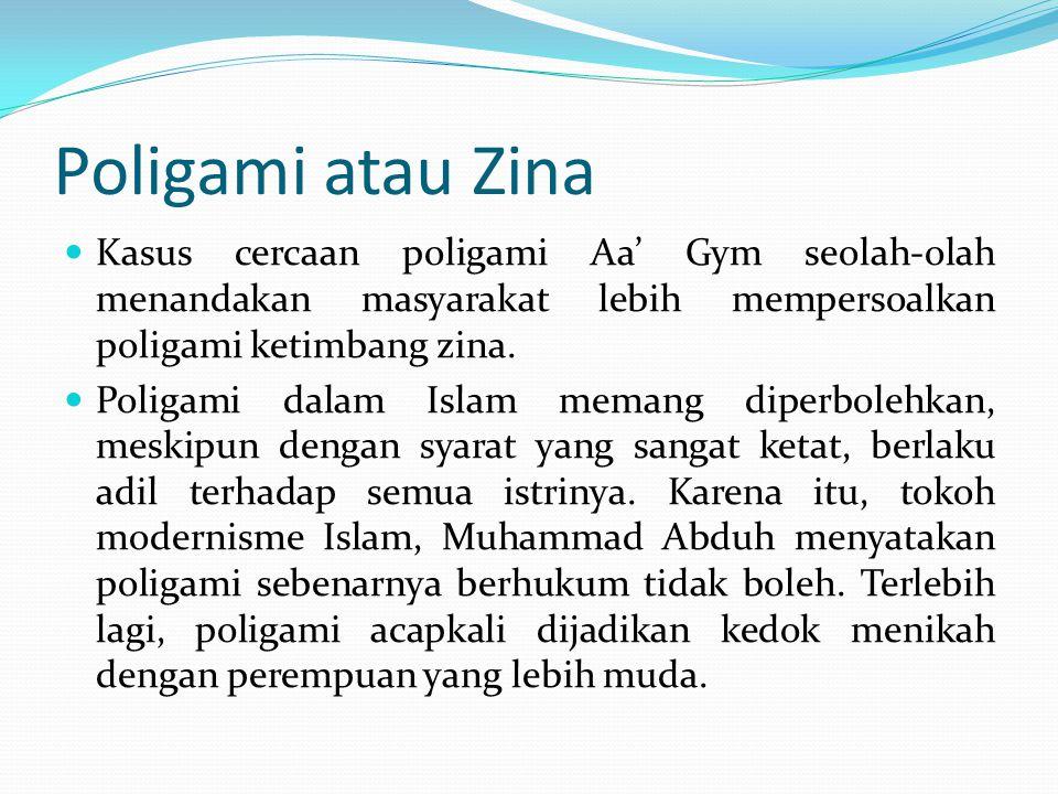 Poligami atau Zina Kasus cercaan poligami Aa' Gym seolah-olah menandakan masyarakat lebih mempersoalkan poligami ketimbang zina.
