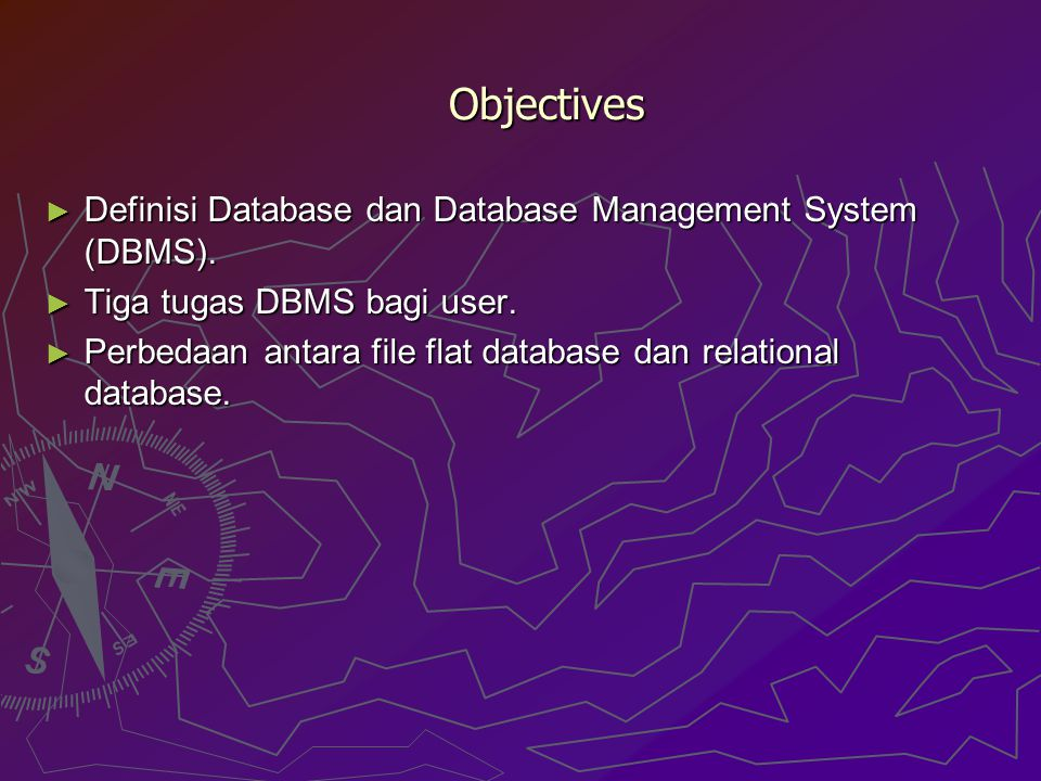 Objectives Definisi Database dan Database Management System (DBMS).