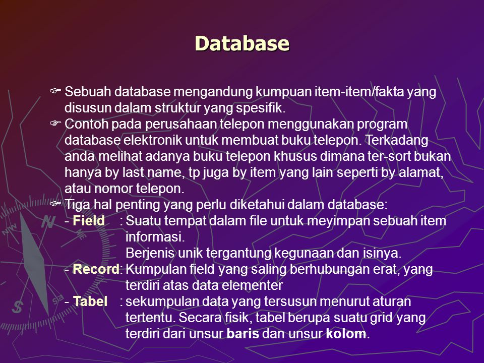 Database Sebuah database mengandung kumpuan item-item/fakta yang disusun dalam struktur yang spesifik.