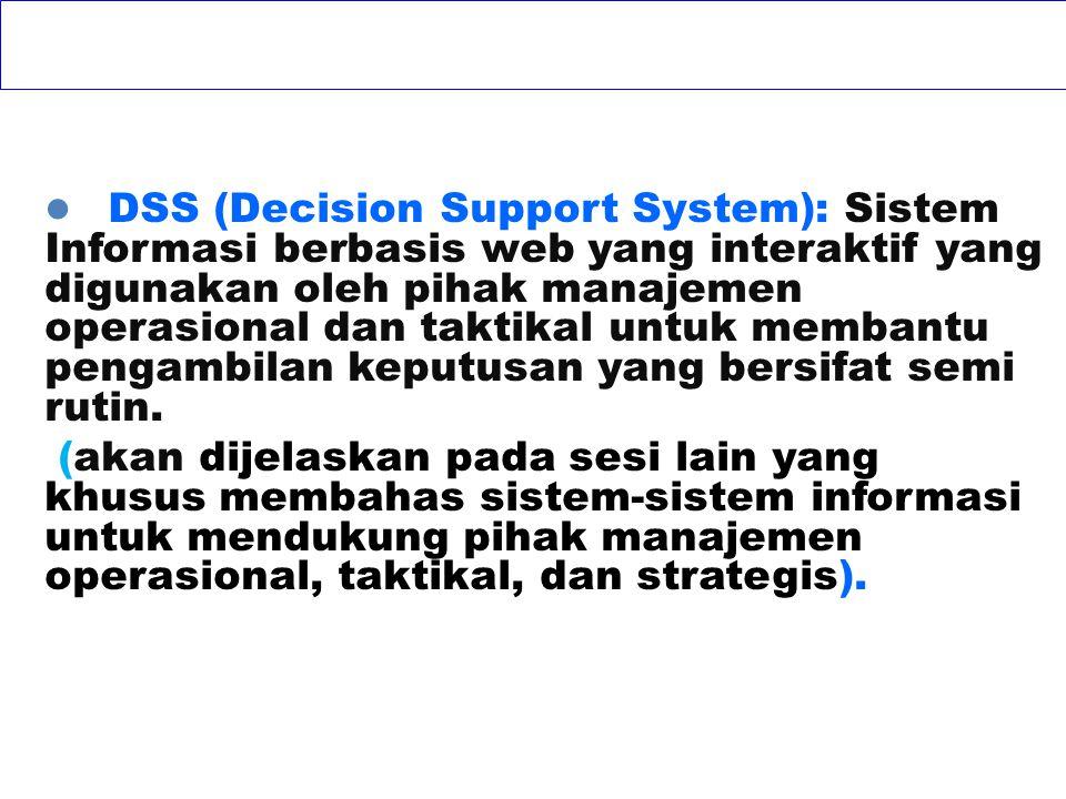 DSS (Decision Support System): Sistem Informasi berbasis web yang interaktif yang digunakan oleh pihak manajemen operasional dan taktikal untuk membantu pengambilan keputusan yang bersifat semi rutin.