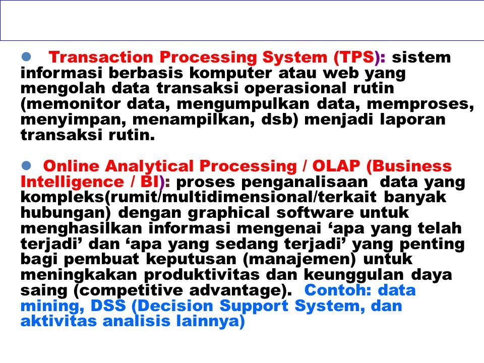 Transaction Processing System (TPS): sistem informasi berbasis komputer atau web yang mengolah data transaksi operasional rutin (memonitor data, mengumpulkan data, memproses, menyimpan, menampilkan, dsb) menjadi laporan transaksi rutin.