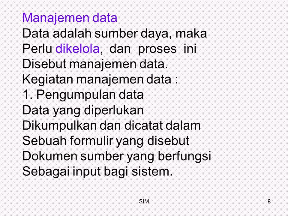 Data adalah sumber daya, maka Perlu dikelola, dan proses ini