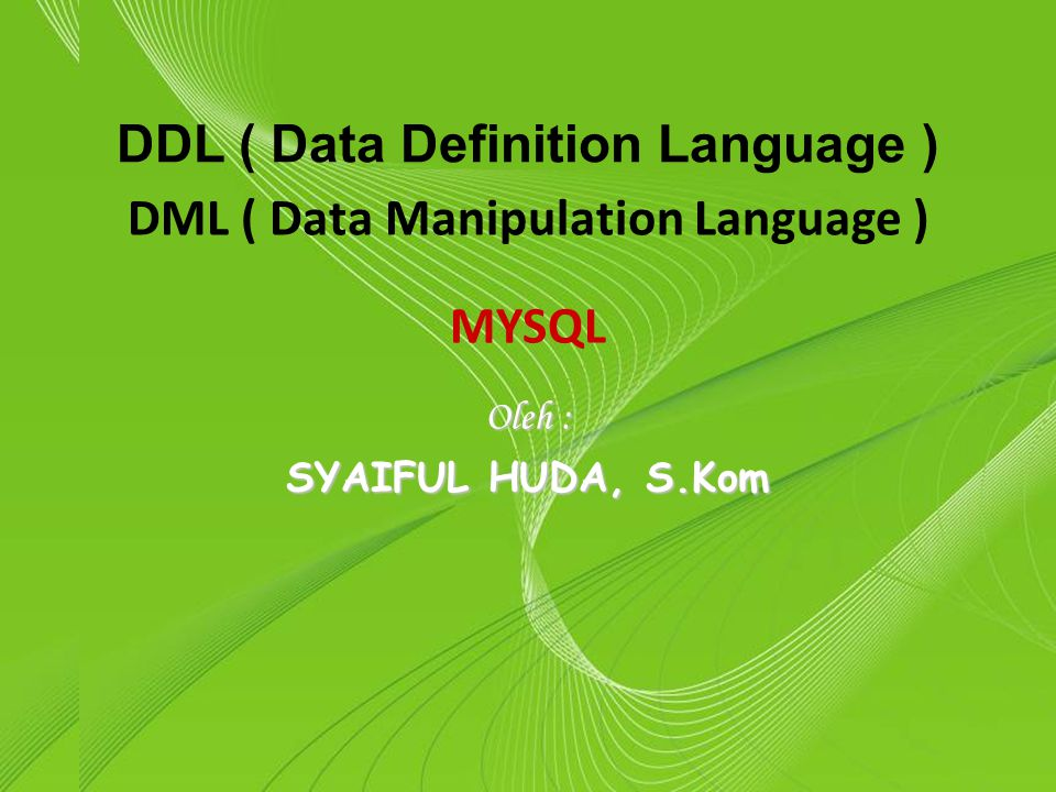 DDL ( Data Definition Language ) DML ( Data Manipulation Language )