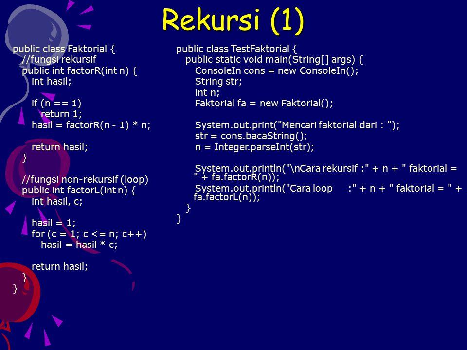 Rekursi (1) public class Faktorial { //fungsi rekursif