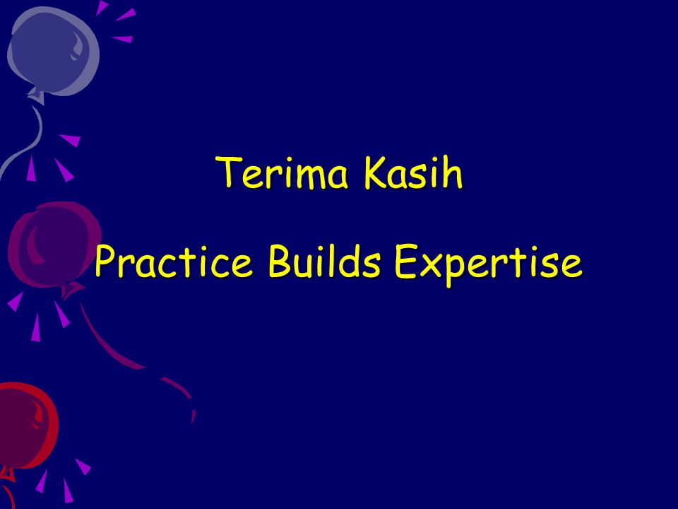 Terima Kasih Practice Builds Expertise
