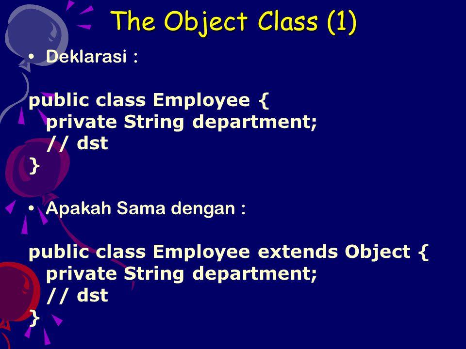 The Object Class (1) Deklarasi : public class Employee {