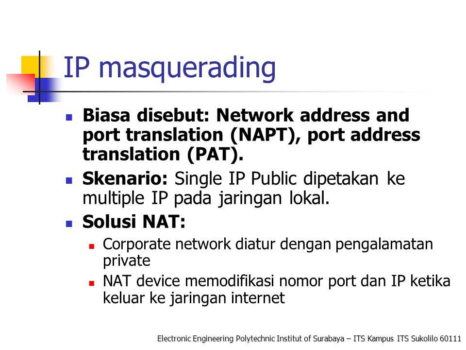 IP masquerading Biasa disebut: Network address and port translation (NAPT), port address translation (PAT).