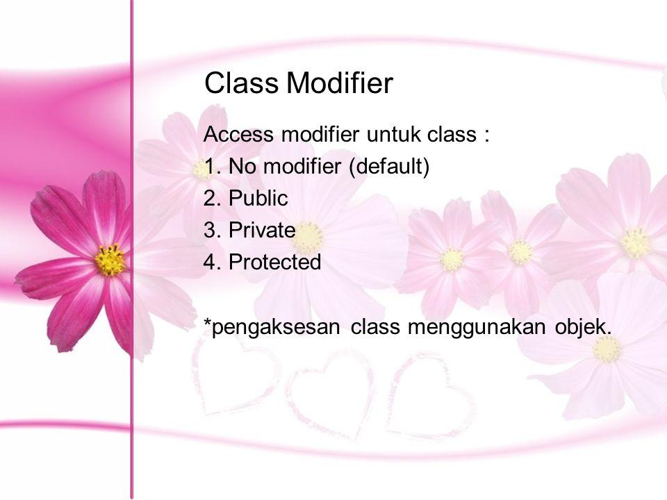 Class Modifier Access modifier untuk class : No modifier (default)