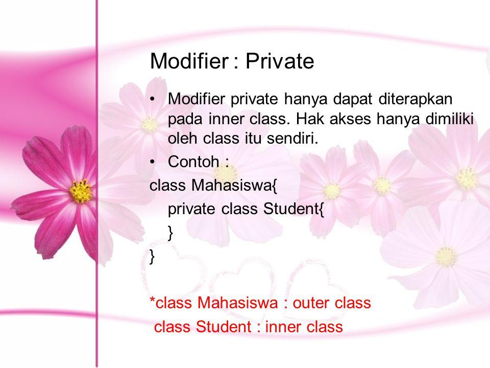 Modifier : Private Modifier private hanya dapat diterapkan pada inner class. Hak akses hanya dimiliki oleh class itu sendiri.