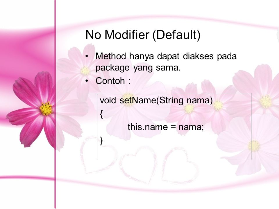 No Modifier (Default) Method hanya dapat diakses pada package yang sama. Contoh : void setName(String nama)