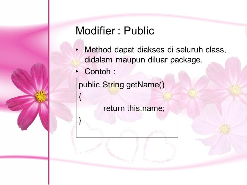 Modifier : Public Method dapat diakses di seluruh class, didalam maupun diluar package. Contoh : public String getName()