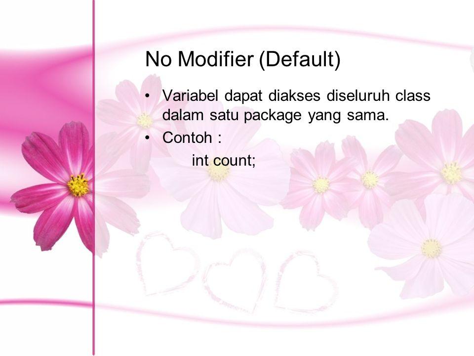 No Modifier (Default) Variabel dapat diakses diseluruh class dalam satu package yang sama. Contoh :