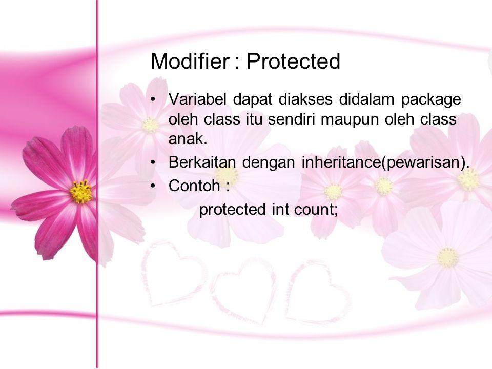 Modifier : Protected Variabel dapat diakses didalam package oleh class itu sendiri maupun oleh class anak.