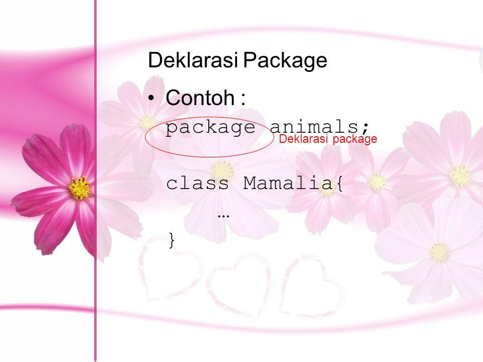 Deklarasi Package Contoh : package animals; class Mamalia{ … }