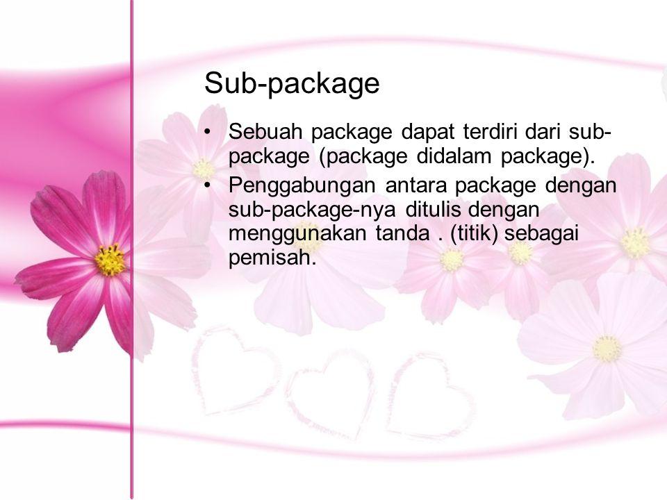Sub-package Sebuah package dapat terdiri dari sub-package (package didalam package).