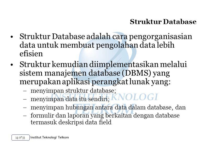 Struktur Database Struktur Database adalah cara pengorganisasian data untuk membuat pengolahan data lebih efisien.
