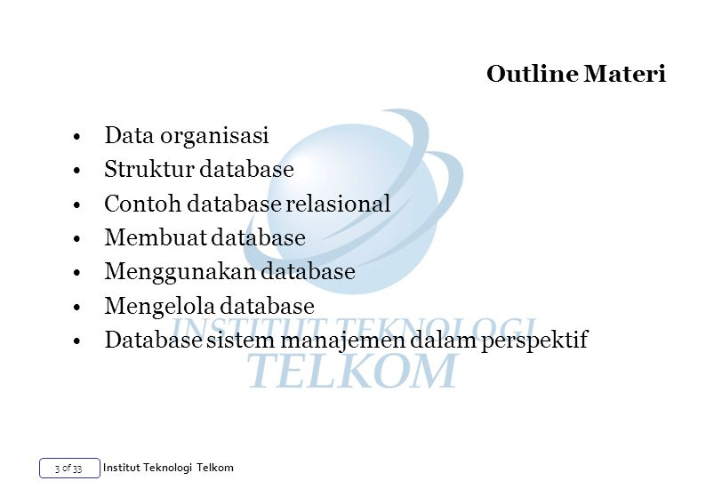 Outline Materi Data organisasi. Struktur database. Contoh database relasional. Membuat database.