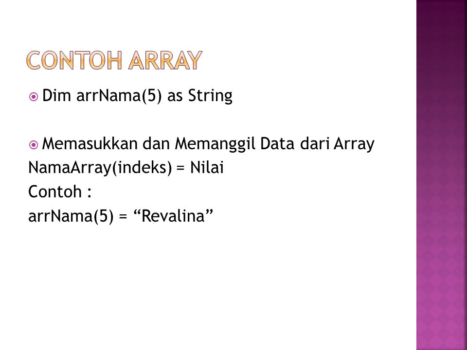 Contoh array Dim arrNama(5) as String