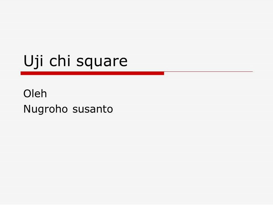 Uji chi square Oleh Nugroho susanto