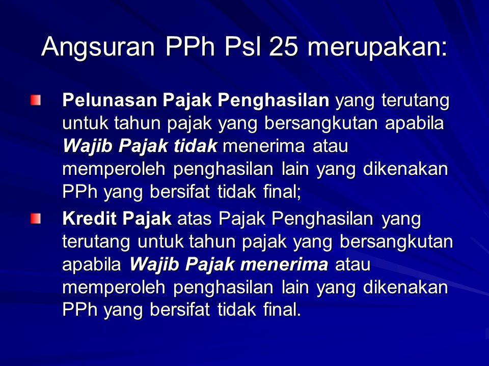 Angsuran PPh Psl 25 merupakan: