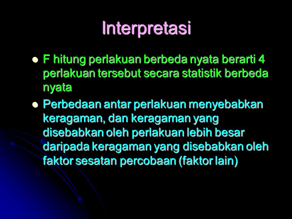 Interpretasi F hitung perlakuan berbeda nyata berarti 4 perlakuan tersebut secara statistik berbeda nyata.