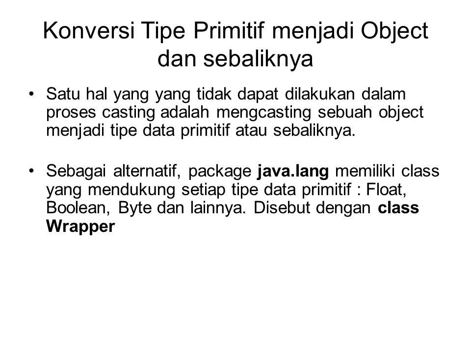 Konversi Tipe Primitif menjadi Object dan sebaliknya