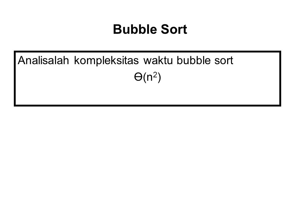 Bubble Sort Analisalah kompleksitas waktu bubble sort Ө(n2)